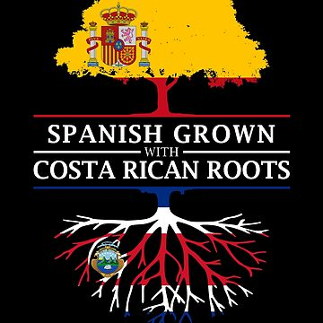 Spanish Grown with Costa Rican Roots by ockshirts