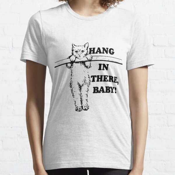 Hang in There Baby Essential T-Shirt