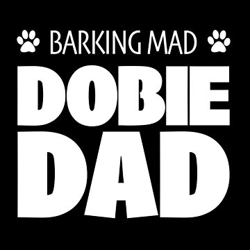 Doberman Dog Dad Funny Design - Dobie Dad Barking Mad by kudostees