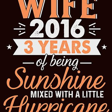 Wife Since 2016, 3 Years of Being Sunshine Mixed With a Little Hurricane by FiftyStyle