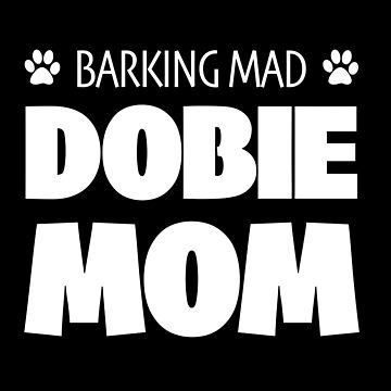 Doberman Dog Mom Funny Design - Dobie Mom Barking Mad by kudostees