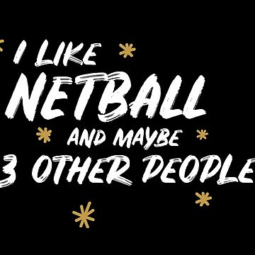 I Like Netball And Maybe 3 Other People by meypa