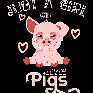 Just A Girl Who Loves Pigs by Basti09