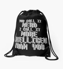 You call it nerd I call it more intelligent than you Drawstring Bag