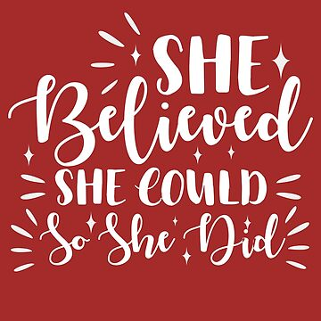 She Believed She Could So She Did / Empowerment / Feminist / March / Protest / Me Too / Women / Love / Joyful / Adored / by larspat