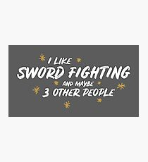 I Like Sword Fighting And Maybe 3 Other People Photographic Print