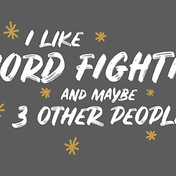 I Like Sword Fighting And Maybe 3 Other People by meypa