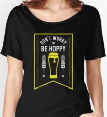 Funny Don't Worry Be Hoppy Cute Beer Drinking Women's Relaxed Fit T-Shirt