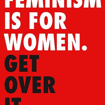 Feminism is for Women. Get Over it. (white) by designite