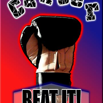 Cancer - BEAT IT!  - Card, Poster, Print & More by theshadowboxer