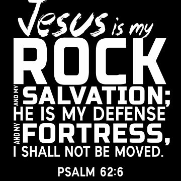 Jesus Is My Rock And My Salvation by STdesigns