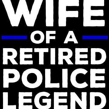 Wife Of A Retired Police Legend T-shirt by zcecmza