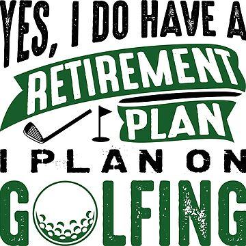 Retirement Plan Golfing by CreativeTrail