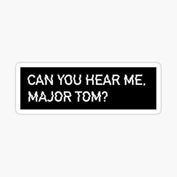 Can You Hear Me Major Tom Sticker