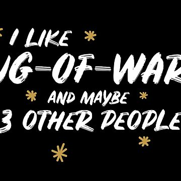 I Like Tug-Of-War And Maybe 3 Other People by meypa