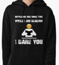 Bother me one more time while I am reading - Sarcastic Attitude Mood Shirt Pullover Hoodie