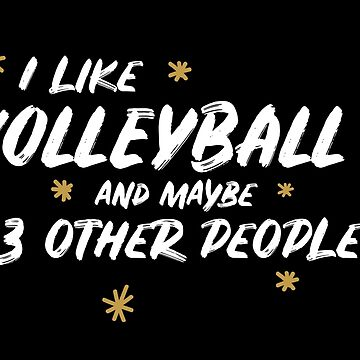 I Like Volleyball And Maybe 3 Other People by meypa