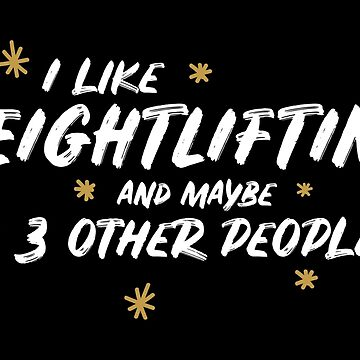 I Like Weightlifting And Maybe 3 Other People by meypa