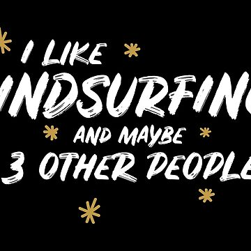 I Like Windsurfing And Maybe 3 Other People by meypa
