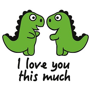 T-Rex i love you this much by Designzz