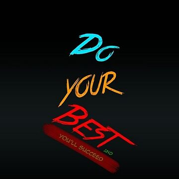 """ DO YOUR BEST , YOU WILL SUCCEED "" by namdar"