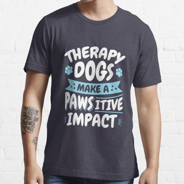 Therapy Dogs Make A Pawsitive Impact Essential T-Shirt