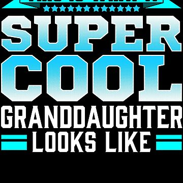 This Is What A Super Cool Granddaughter Looks Like by FairOaksDesigns
