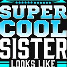 This Is What A Super Cool Sister Looks Like by FairOaksDesigns