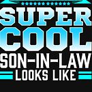 This Is What A Super Cool Son-In-Law Looks Like by FairOaksDesigns