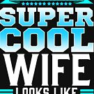 This Is What A Super Cool Wife Looks Like by FairOaksDesigns