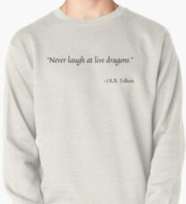 Never laugh at live dragons Pullover
