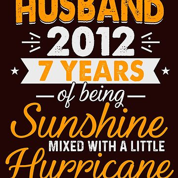Husband Since 2012, 7 Years of Being Sunshine Mixed With a Little Hurricane by FiftyStyle