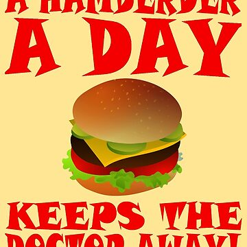 A HAMBERDER A DAY KEEPS THE DOCTOR AWAY! by IMPACTEES