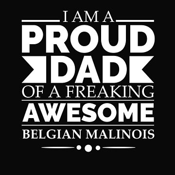 Proud dad Belgian malinois Dog Dad Owner Father's Day by losttribe