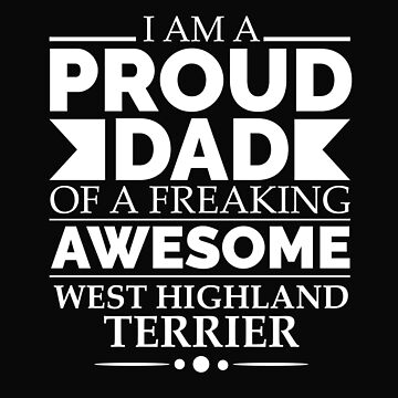 Proud dad west highland terrier Dog Dad Owner Father's Day by losttribe