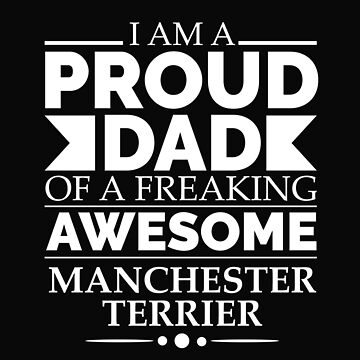Proud Dad Manchester Terrier Dog Dad Owner Father's Day by losttribe