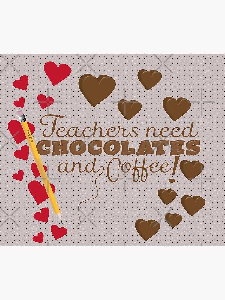 Teachers Need Chocolate and Coffee by CreativeContour