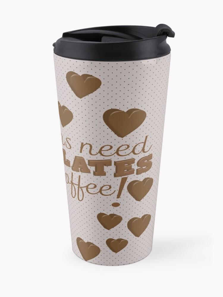 Alternate view of Teachers Need Chocolate and Coffee Travel Mug