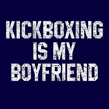 Kickboxing Is My Boyfriend by STdesigns