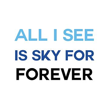 DEH: All I see is sky for forever by broadway-island