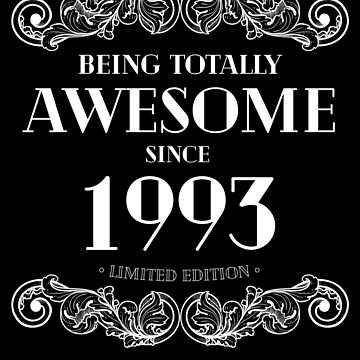 Being Totally Awesome Since 1993 Limited Edition Funny Birthday by with-care