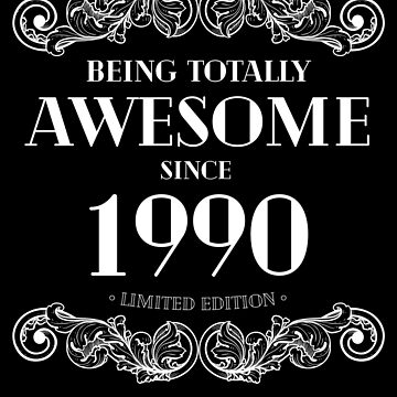 Being Totally Awesome Since 1990 Limited Edition Funny Birthday by with-care