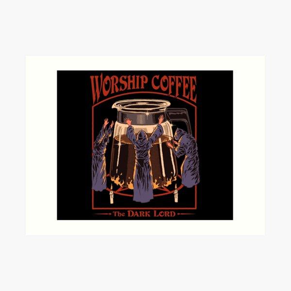 Worship Coffee Art Print