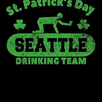 Funny St. Patrick's Day Seattle Drinking Team T-Shirt by fermo