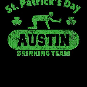 Funny St. Patrick's Day Austin Drinking Team T-Shirt by fermo