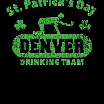 Funny St. Patrick's Day Denver Drinking Team T-Shirt by fermo