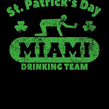Funny St. Patrick's Day Miami Drinking Team Group T-Shirt by fermo