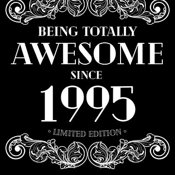 Being Totally Awesome Since 1995 Limited Edition Funny Birthday by with-care