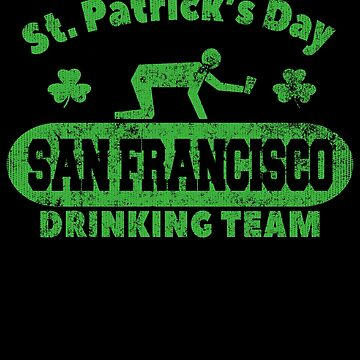 Funny St. Patrick's Day San Francisco Drinking Team T-Shirt by fermo