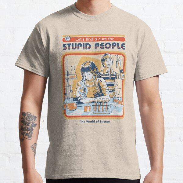 Un remède pour les gens stupides T-shirt classique